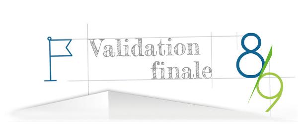 La validation finale étape 8